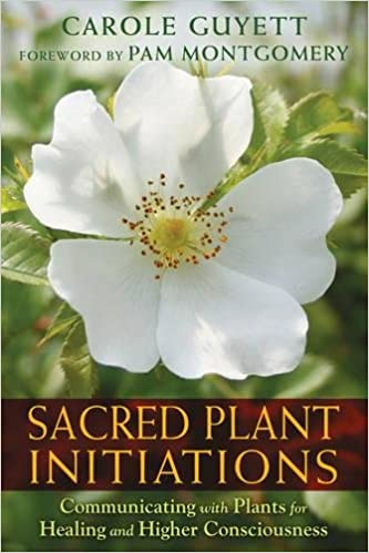 Sacred Plant Initiations by Carole Guyett